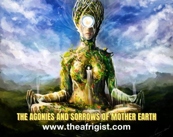 mother earth, THE AGONIES AND SORROWS OF MOTHER EARTH