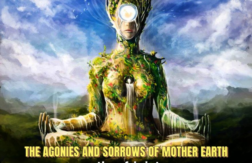 The agonies and sorrows of Mother Earth